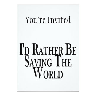 Rather Be Saving The World 5x7 Paper Invitation Card