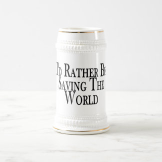 Rather Be Saving The World Beer Stein