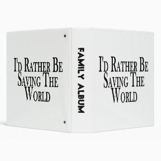 Rather Be Saving The World 3 Ring Binder