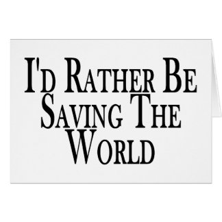 Rather Be Saving The World Card