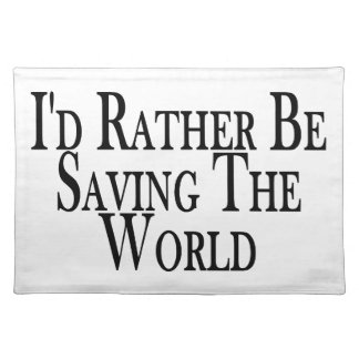 Rather Be Saving The World Cloth Placemat
