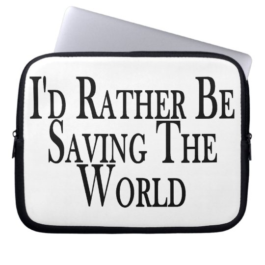 Rather Be Saving The World Laptop Sleeve
