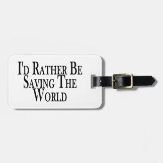 Rather Be Saving The World Bag Tags