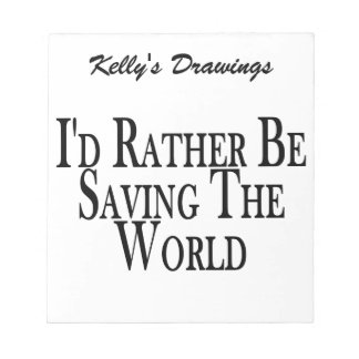 Rather Be Saving The World Note Pads