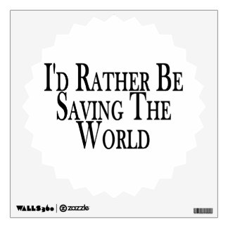 Rather Be Saving The World Wall Skin