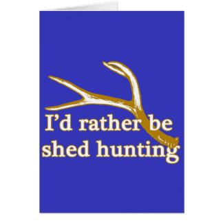 Rather be shed hunting card