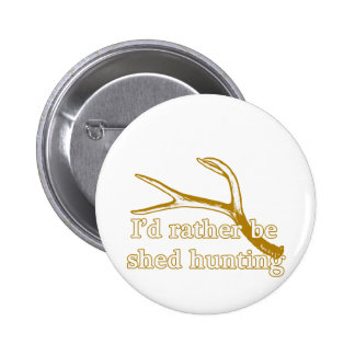 Rather be shed hunting pinback button