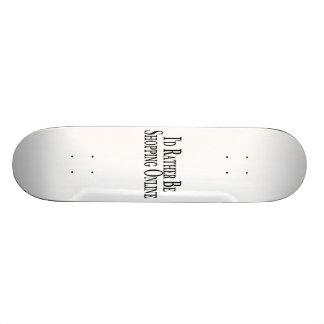 Rather Be Shopping Online Skateboard Deck