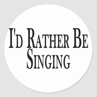 Rather Be Singing Classic Round Sticker