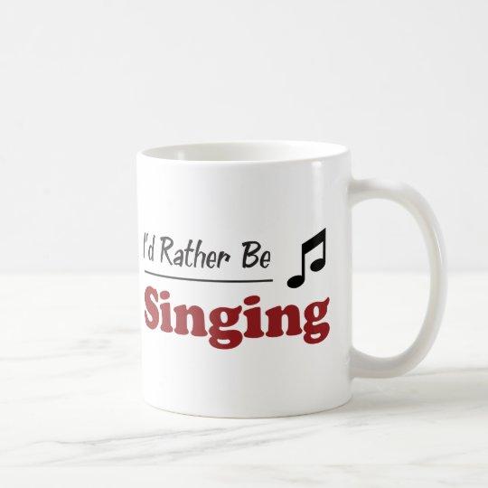 Rather Be Singing Coffee Mug
