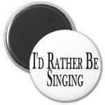 Rather Be Singing Fridge Magnet