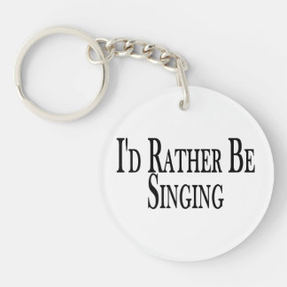 Rather Be Singing Keychain