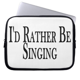 Rather Be Singing Laptop Computer Sleeve