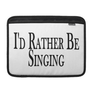 Rather Be Singing Sleeve For MacBook Air