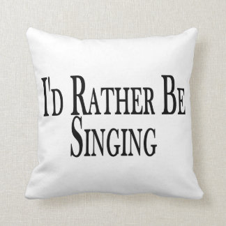 Rather Be Singing Throw Pillow