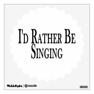 Rather Be Singing Wall Sticker