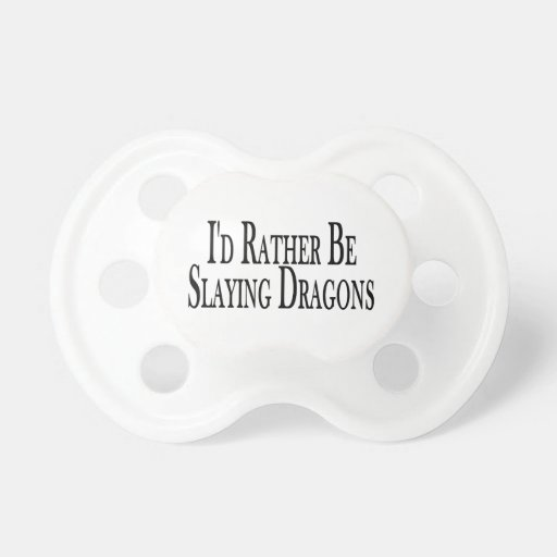 Rather Be Slaying Dragons Pacifier