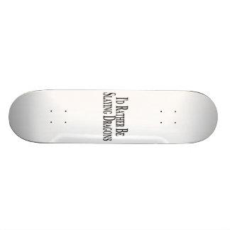 Rather Be Slaying Dragons Skateboard