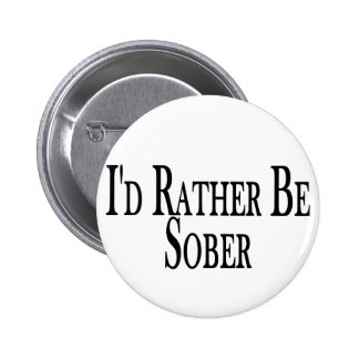 Rather Be Sober 2 Inch Round Button
