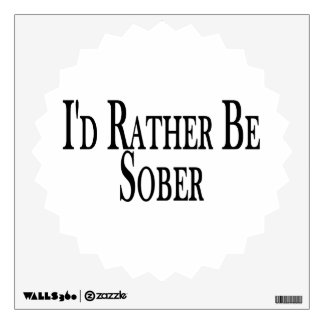 Rather Be Sober Wall Decal