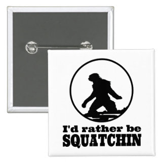 Rather Be Squatchin Button