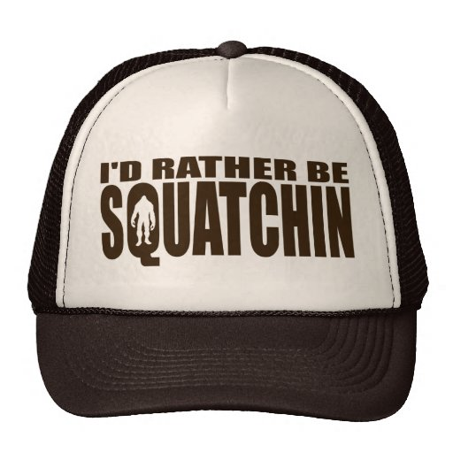 Rather be Squatchin - Finding Bigfoot Hats
