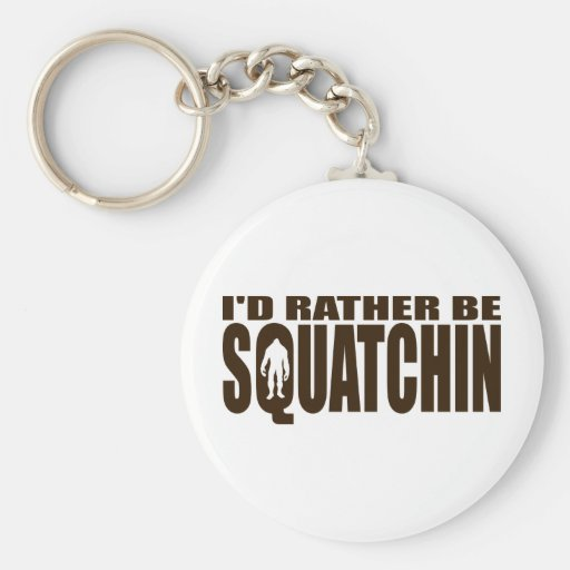 Rather be Squatchin - Finding Bigfoot Keychains