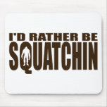 Rather be Squatchin - Finding Bigfoot Mouse Pads