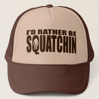 Rather be Squatchin - Finding Bigfoot Trucker Hat