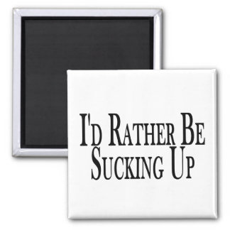 Rather be Sucking Up 2 Inch Square Magnet