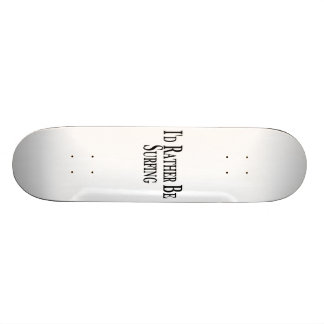 Rather Be Surfing Skateboard