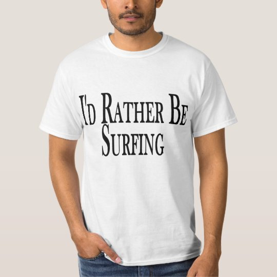 Rather Be Surfing Tee Shirt