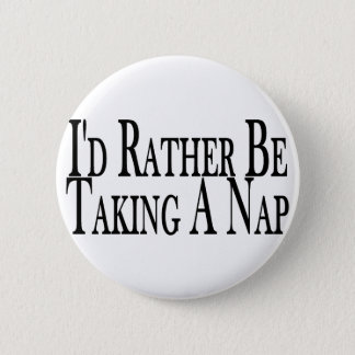 Rather Be Taking A Nap Button