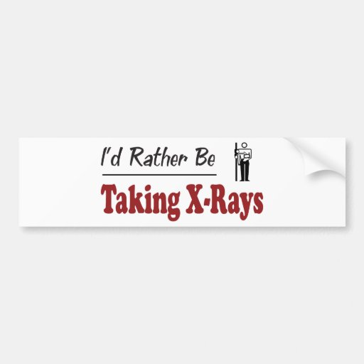 Rather Be Taking X-Rays Bumper Stickers