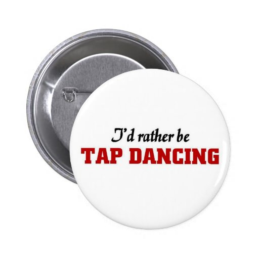 Rather be tap dancing 2 inch round button