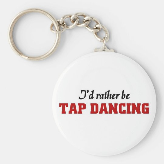 Rather be tap dancing keychain