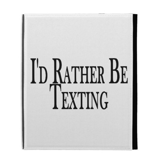 Rather Be Texting iPad Cases