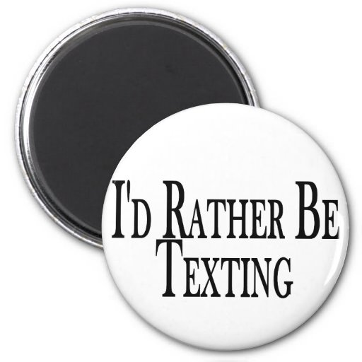 Rather Be Texting Refrigerator Magnet