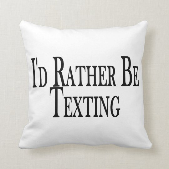Rather Be Texting Throw Pillow