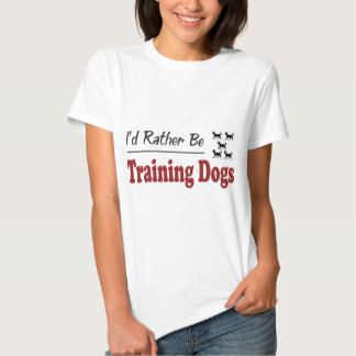 Rather Be Training Dogs T-Shirt