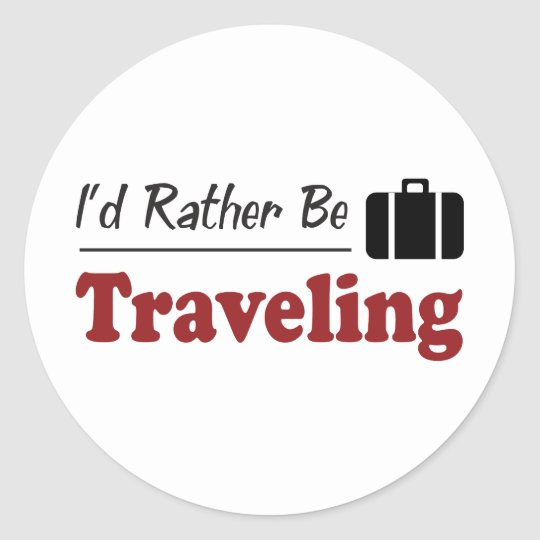 Rather Be Traveling Classic Round Sticker