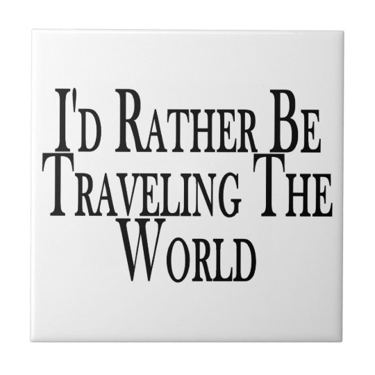Rather Be Traveling The World Ceramic Tile