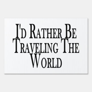 Rather Be Traveling The World Lawn Sign