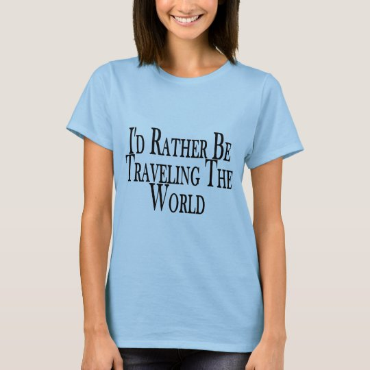 Rather Be Traveling The World T-Shirt