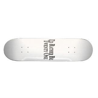 Rather Be Twenty One Skateboard Deck