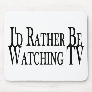 Rather Be Watching TV Mouse Pad