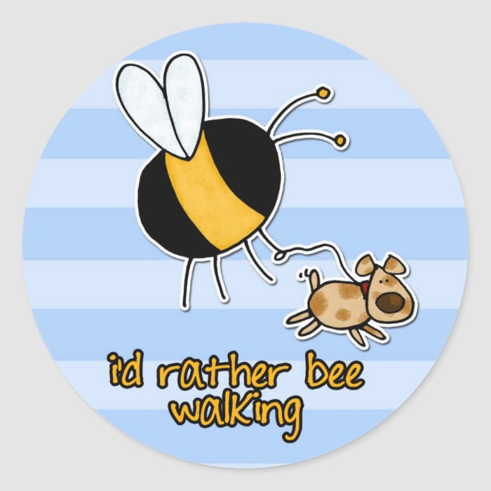 rather bee walking my dog classic round sticker