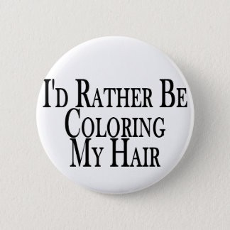 Rather Color My Hair Pinback Button