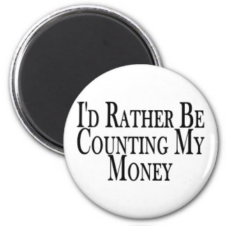 Rather Count Money 2 Inch Round Magnet