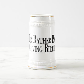 Rather Give Birth 18 Oz Beer Stein